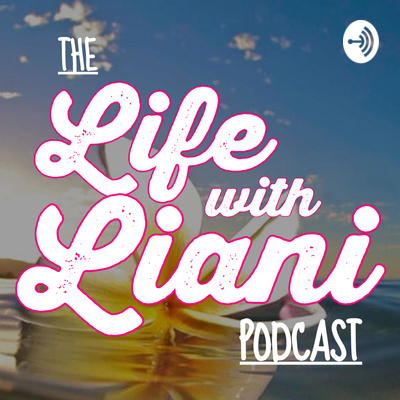 The Life with Liani Podcast