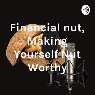 The Financial nut, Making Yourself Nut Worthy