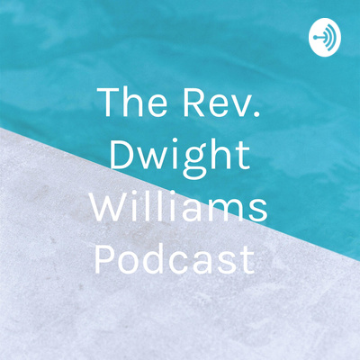 The Reverend Dwight Williams Podcast