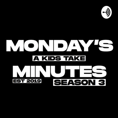 Mondays Minutes - A Kid's Take