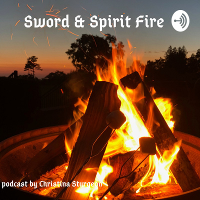 Sword & Spirit Fire/ Christina Sturgeon