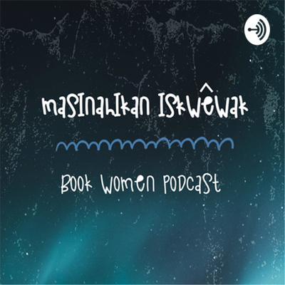 masinahikan iskwêwak – Book Women Podcast