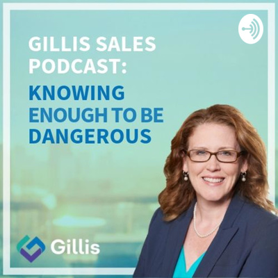 Gillis Sales Podcast: Knowing Enough to be Dangerous