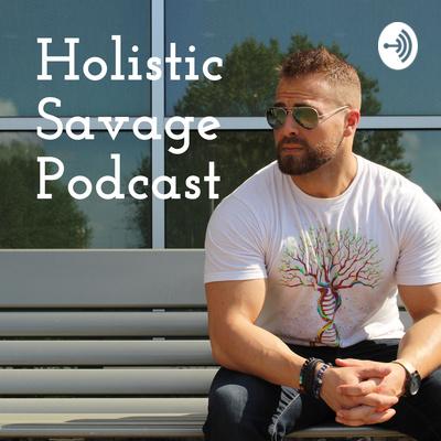 Holistic Savage Podcast