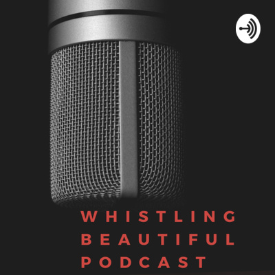 Whistling Beautiful & Co Podcast