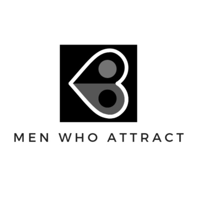 The Men Who Attract Podcast