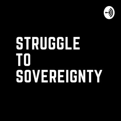 Struggle to Sovereignty Podcast