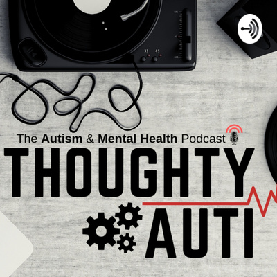 Thoughty Auti - The Autism & Mental Health Podcast