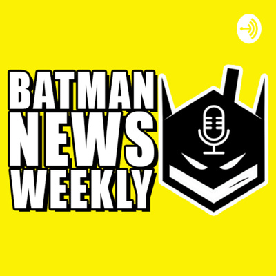 Batman News Weekly!
