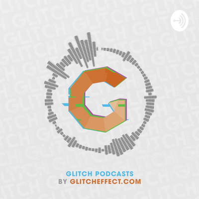 GLITCH PODCASTS