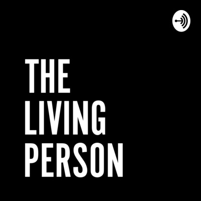 The Living Person Podcast