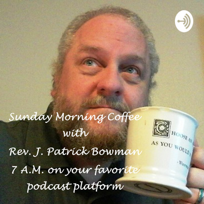 Sunday Morning Coffee with Rev. J. Patrick Bowman