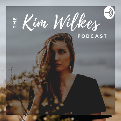 The Kim Wilkes Podcast