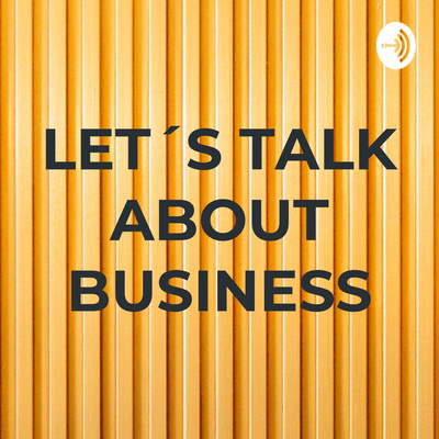 LET´S TALK ABOUT BUSINESS