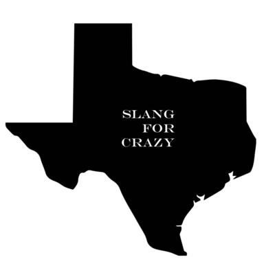 Texas: Slang for Crazy