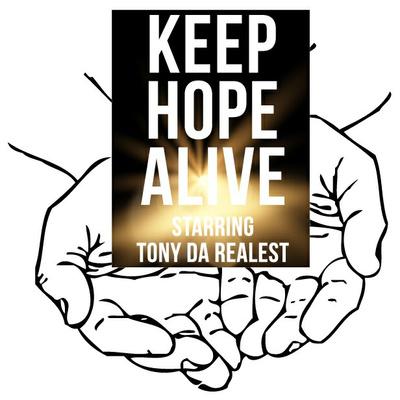 Keep Hope Alive starring Tony Da Realest