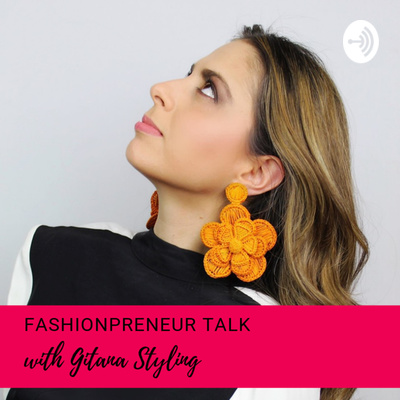 Fashionpreneur Talk with Gitana Styling Podcast