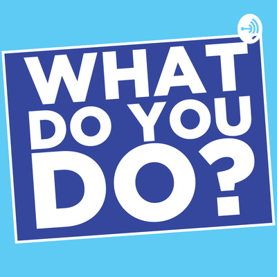 What Do You Do? - The Career Podcast
