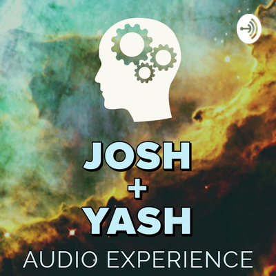 The Josh + Yash Audio Experience