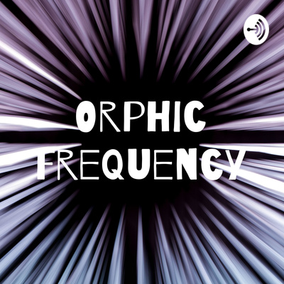 Orphic Frequency