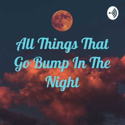 All Things That Go Bump In The Night