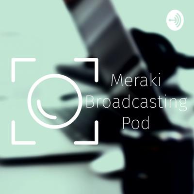The Meraki Broadcasting Pod