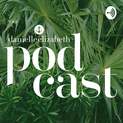 The Danielle Elizabeth Podcast
