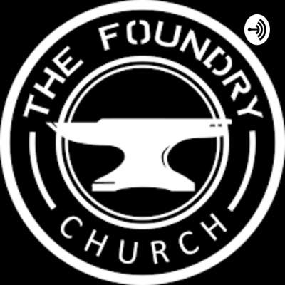 The Foundry Church - Message Series