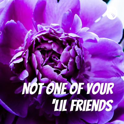 Not One Of Your 'Lil Friends