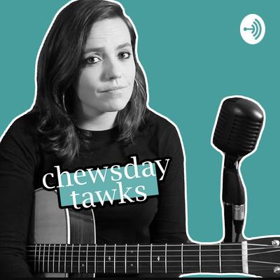 Chewsday Tawks
