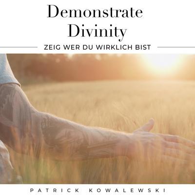 Demonstrate Divinity - ZEIG wer DU wirklich BIST