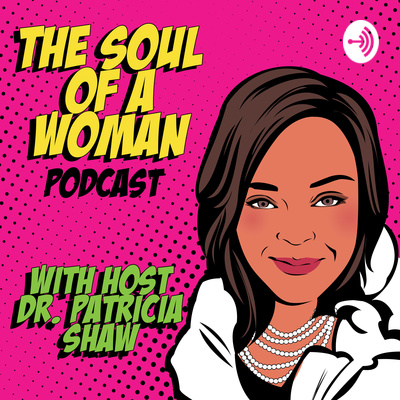 The Soul of a Woman with Dr. Patricia Shaw