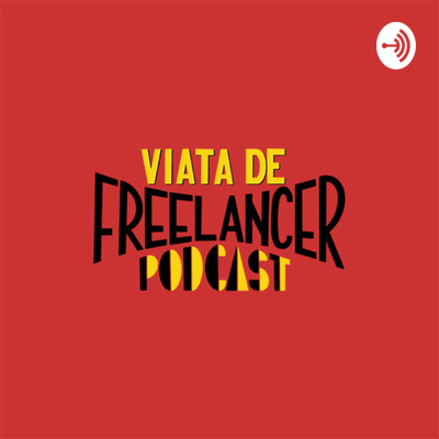 Viata de freelancer Podcast