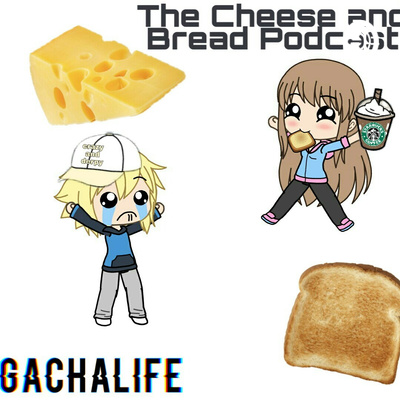 The Bread and Cheese Gacha Life Podcast