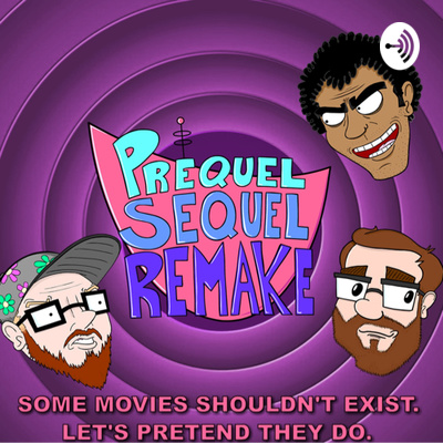 Prequel Sequel Remake: Movie and Comedy Podcast