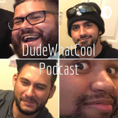 DudeWhatCool Podcast