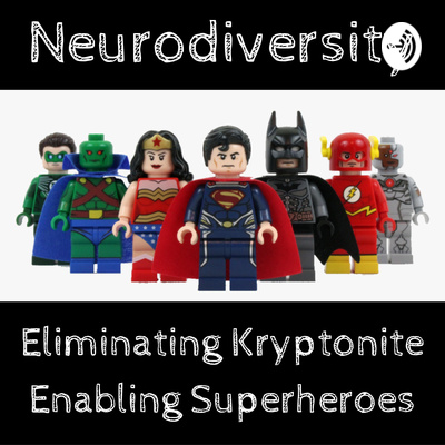 Neurodiversity - Eliminating Kryptonite ; Enabling Superheroes