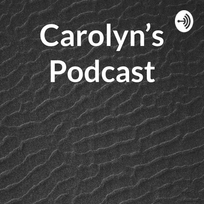 Carolyn's Podcast