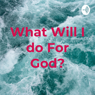 What Will I do For God?