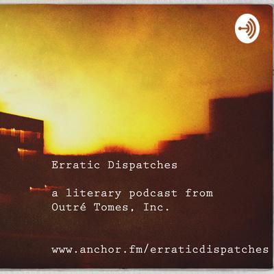 Erratic Dispatches