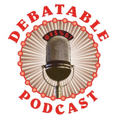 The Debatable Podcast