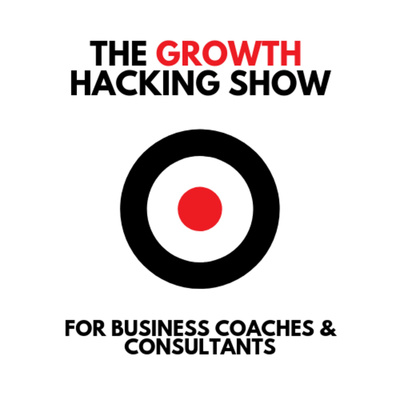 The Growth Hacking Show for Business Coaches And Consultants