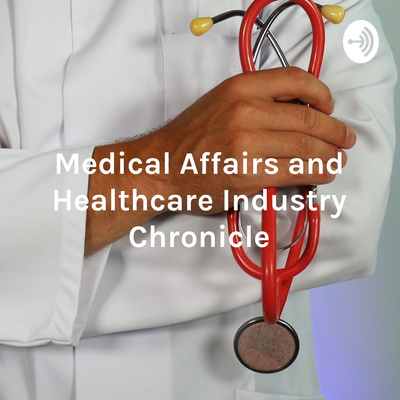 Medical Affairs and Healthcare Industry Chronicle - the lack of doctors in healthcare and what to do