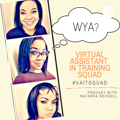 "The ""Virtual Assistant In Training"" Squad Podcast"