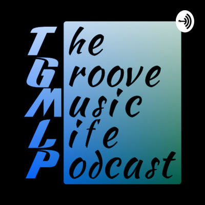 The Groove Music Life Podcast