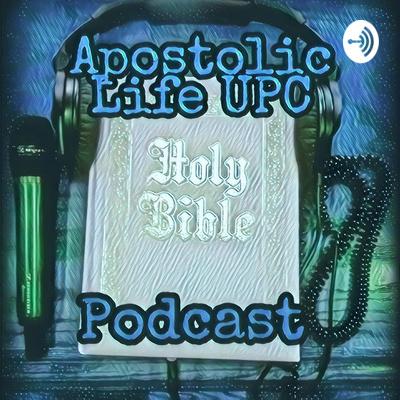 Apostolic Life UPC Podcast