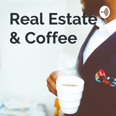 Real Estate & Coffee