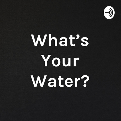 What's Your Water?