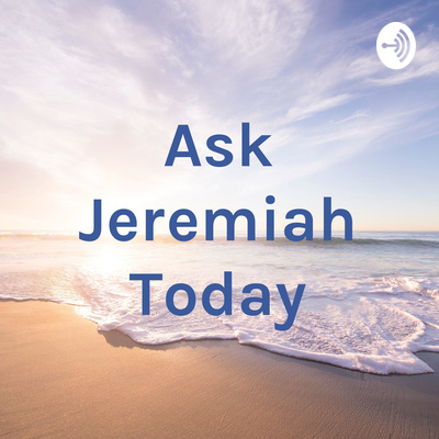 Ask Jeremiah Today