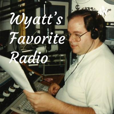 Wyatt's Favorite Radio